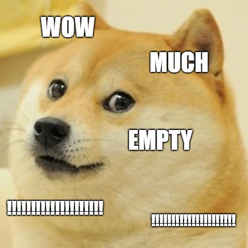 Doge, much empty, please come back later.